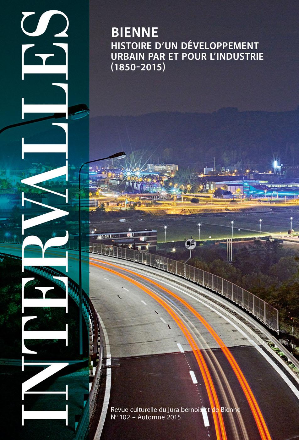No 102 – Bienne – Histoire d'un développement urbain par et pour l'industrie (1850-2015)